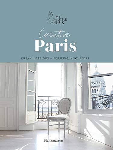 Creative Paris: Urban Interiors, Inspiring Innovators (NON FICTION - LANGUE ANGLAISE)