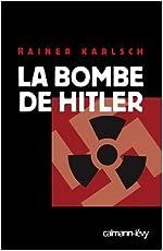 La bombe de Hitler - Histoire secrète des tentatives allemandes pour obtenir l'arme nucléaire de Rainer Karlsch ,Olivier Mannoni (Traduction) ( 17 octobre 2007 ) d'Olivier Mannoni (Traduction) Rainer Karlsch
