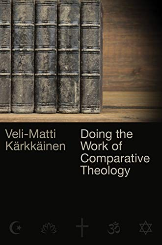 Doing the Work of Comparative Theology: A Primer for Christians by [Veli-Matti Kärkkäinen]
