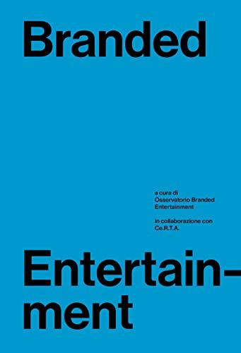 Branded entertainment. Definizione, mercati, strategie e prassi in Italia (Italian Edition)