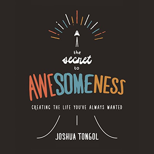 The Secret to Awesomeness     Creating the Life You've Always Wanted              By:                                                                                                                                 Joshua Tongol                               Narrated by:                                                                                                                                 Joshua Tongol                      Length: 2 hrs and 42 mins     76 ratings     Overall 4.6