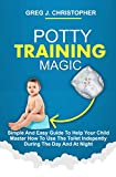 POTTY TRAINING MAGIC: Simple And Easy Guide To Help Your Child Master How To Use The Toilet Independently During The Day And At Night (English Edition)