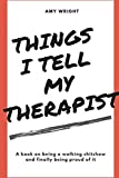 Things I Tell My Therapist