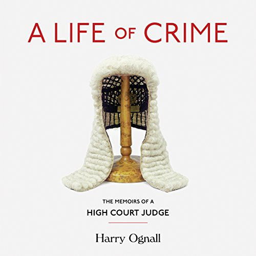 A Life of Crime: Memoirs of a High Court Judge audiobook cover art