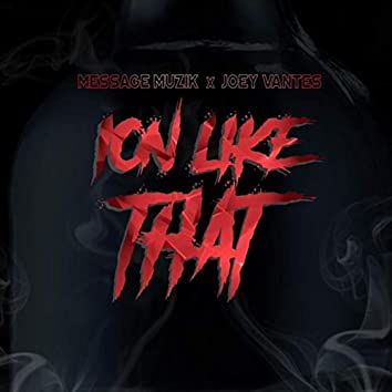 Ion Like That (feat. Joey Vantes)