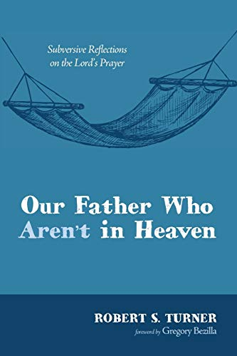 Our Father Who Aren't in Heaven: Subversive Reflections on the Lord's Prayerの詳細を見る