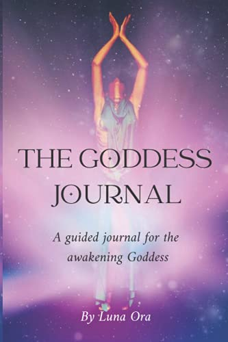 The Goddess Journal: A guided journal for the awakening Goddess (The sex magic school)