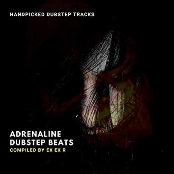 Adrenaline Dubstep Beats - Handpicked Dubstep Tracks (Compiled By Ex Ex R)