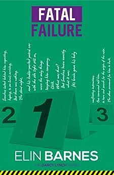 Fatal Failure (The Darcy Lynch Series Book 4) by [Elin Barnes]