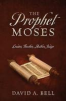 The Prophet Moses: Leader, Teacher, Author, Judge