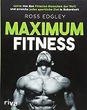 Maximum Fitness: Lerne von den fittesten Menschen der Welt und erreiche jedes sportliche Ziel in Rekordzeit - Ross Edgley