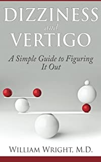 Dizziness and Vertigo: A Simple Guide to Figuring It Out