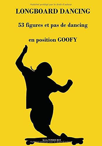 LONGBOARD DANCING: 53 figures et pas de dancing en position goofy