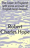 The Leper in England: with some account of English lazar-houses (English Edition)