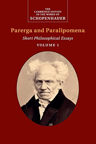 Schopenhauer: Parerga and Paralipomena: Short Philosophical Essays (The Cambridge Edition of the Works of Schopenhauer)