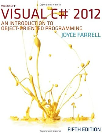[(Microsoft Visual C# 2012: An Introduction to Object-Oriented Programming )] [Author: Joyce Farrell] [Mar-2013]