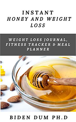 INSTANT HONEY AND WEIGHT LOSS: Weight Loss Journal, Fitness Tracker & Meal Planner