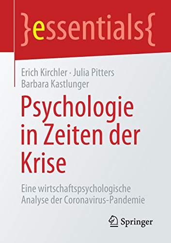 Psychologie in Zeiten der Krise: Eine wirtschaftspsychologische Analyse der Coronavirus-Pandemie (essentials)