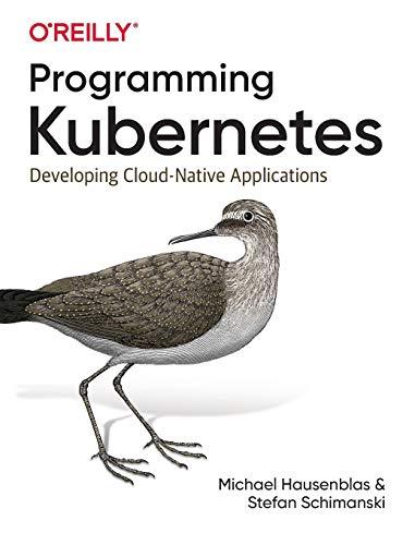 Programming Kubernetes: Developing Cloud-Native Applications