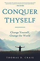 Conquer Thyself: Change Yourself, Change the World