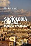 La sociología urbana de Manuel Castells (Alianza Ensayo)