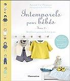 Intemporels pour bébés : Modèles et patrons de 0 à 3 ans : tome 2