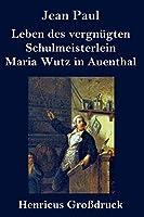 Leben des vergnuegten Schulmeisterlein Maria Wutz in Auenthal (Grossdruck)