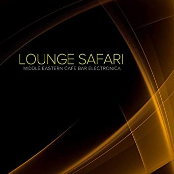 Lounge Safari - Middle Eastern Cafe Bar Electronica
