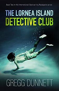 The Lornea Island Detective Club (Rockpools Book 2) by [Gregg Dunnett]
