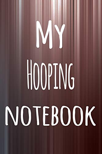 My Hooping Notebook: The perfect way to record your hobby - 6x9 119 page lined journal!