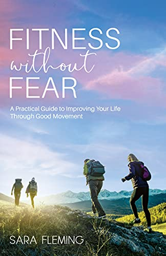 Fitness without Fear: A Practical Guide to Improving Your Life through Good...