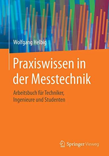 Praxiswissen in der Messtechnik: Arbeitsbuch für Techniker, Ingenieure und Studenten (German Editio