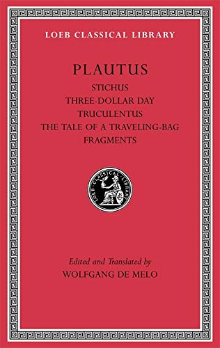 Stichus. Three-Dollar Day. Truculentus. The Tale of a Traveling-Bag. Fragments (Loeb Classical Library)