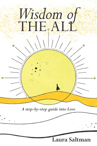 Wisdom of The All: A Step by Step Guide Into Love