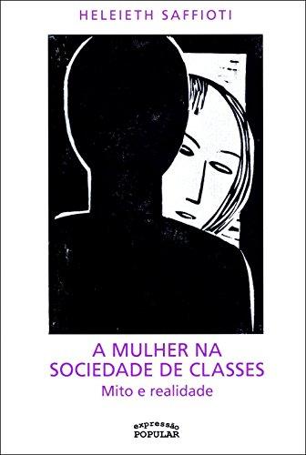 A Mulher na Sociedade de Classes: Mito e Realidade