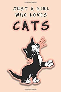 Just A Girl Who Loves Cats: Journal Gift For Girls Who Love Cats, Cute Present For Cats Lovers, Nice Notebook For Beloved ...
