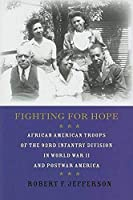 Fighting for Hope: African American Troops of the 93rd Infantry Division in World War II and Postwar America (War/Society/culture)