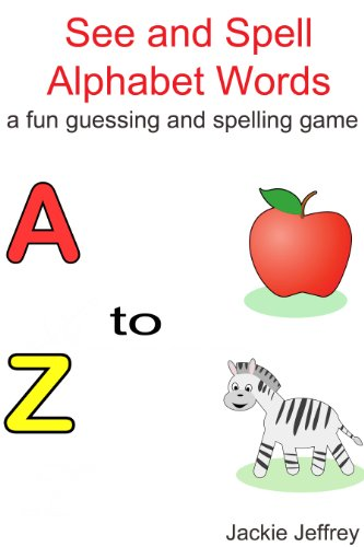 See And Spell Alphabet Words A To Z A Fun Guessing And Spelling Game For Kids Kindle Edition By Jeffrey Jackie Children Kindle Ebooks Amazon Com