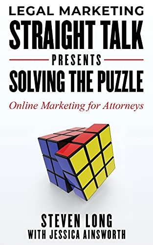 Compare Textbook Prices for Legal Markeing Straight Talk Presents: Solving the Puzzle: Online Marketing for Attorneys  ISBN 9781736752517 by Long, Steven,Ainsworth, Jessica