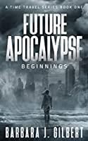 Future Apocalypse: Beginnings (Time Travel)