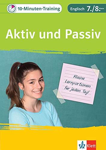 Klett Das 10-Minuten-Training Englisch Grammatik Aktiv und Passiv 7./8. Klasse: Kleine Lernportionen für jeden Tag
