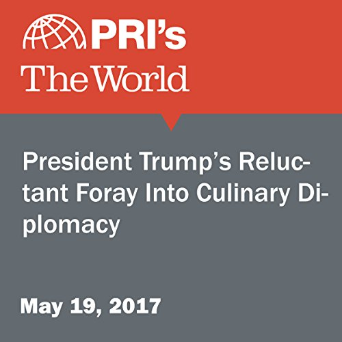 President Trump's Reluctant Foray Into Culinary Diplomacy audiobook cover art