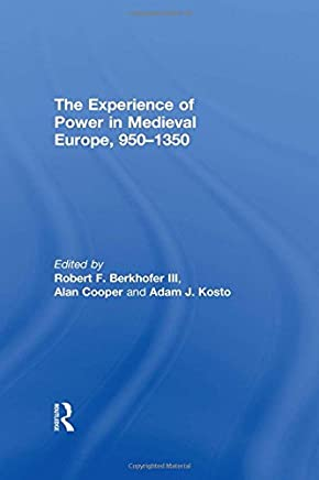 The Experience of Power in Medieval Europe, 950–1350