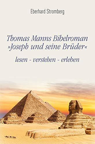 Thomas Manns Bibelroman Joseph und seine Brüder: lesen – verstehen – erleben
