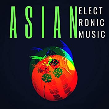 Asian Electronic Music: Exotic Viral Laboratory Industrial Songs