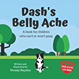 Dash's Belly Ache: A book for children who can't or won't poop (Dash Learns Life Skills)...