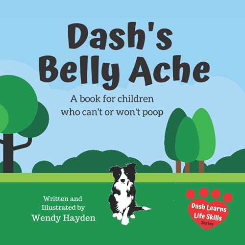 Dash's Belly Ache: A book for children who can't or won't poop (Dash Learns...