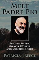Meet Padre Pio: Beloved Mystic, Miracle Worker, and Spiritual Guide