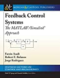 Feedback Control Systems: The MATLAB®/Simulink® Approach (Synthesis Lectures on Control and Mechatronics)