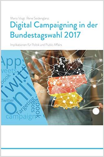 Trendstudie Digital Campaigning in der Bundestagswahl 2017 - Implikationen für Politik und Public Affairs